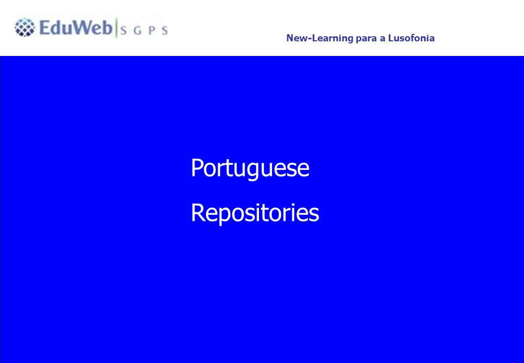 EdReNe – Naples 11-13 Jun 2007. 21 New-learning for the Lusophony Portuguese Repositories New-Learning para a Lusofonia