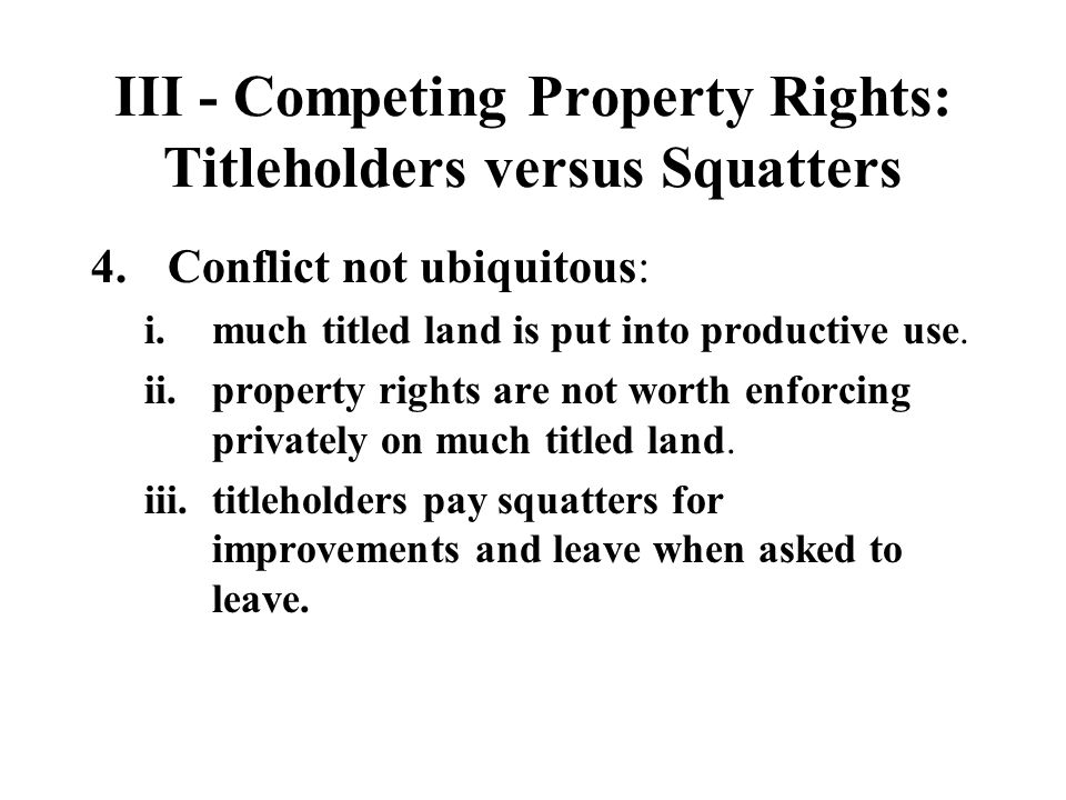III - Competing Property Rights: Titleholders versus Squatters 4.Conflict not ubiquitous: i.much titled land is put into productive use. ii.property r