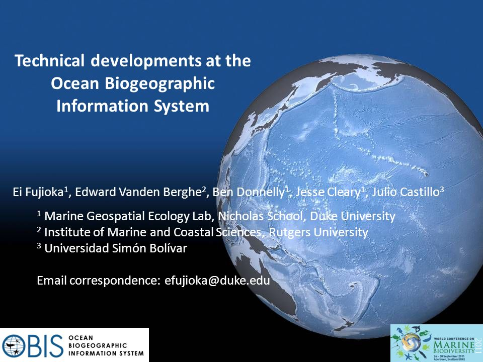 Technical developments at the Ocean Biogeographic Information System Ei Fujioka 1, Edward Vanden Berghe 2, Ben Donnelly 1, Jesse Cleary 1, Julio Casti