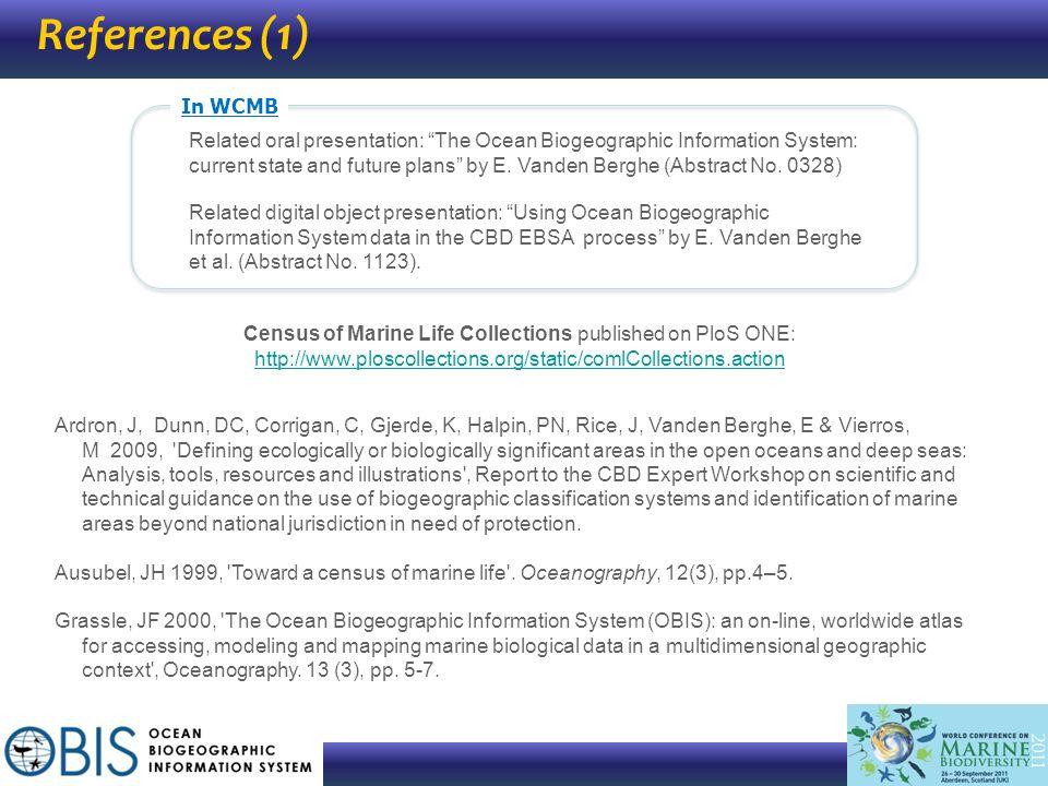 References (1) Ardron, J, Dunn, DC, Corrigan, C, Gjerde, K, Halpin, PN, Rice, J, Vanden Berghe, E & Vierros, M 2009, 'Defining ecologically or biologi
