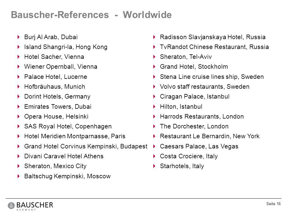 Seite 16 Bauscher-References - Worldwide Burj Al Arab, Dubai Island Shangri-la, Hong Kong Hotel Sacher, Vienna Wiener Opernball, Vienna Palace Hotel,