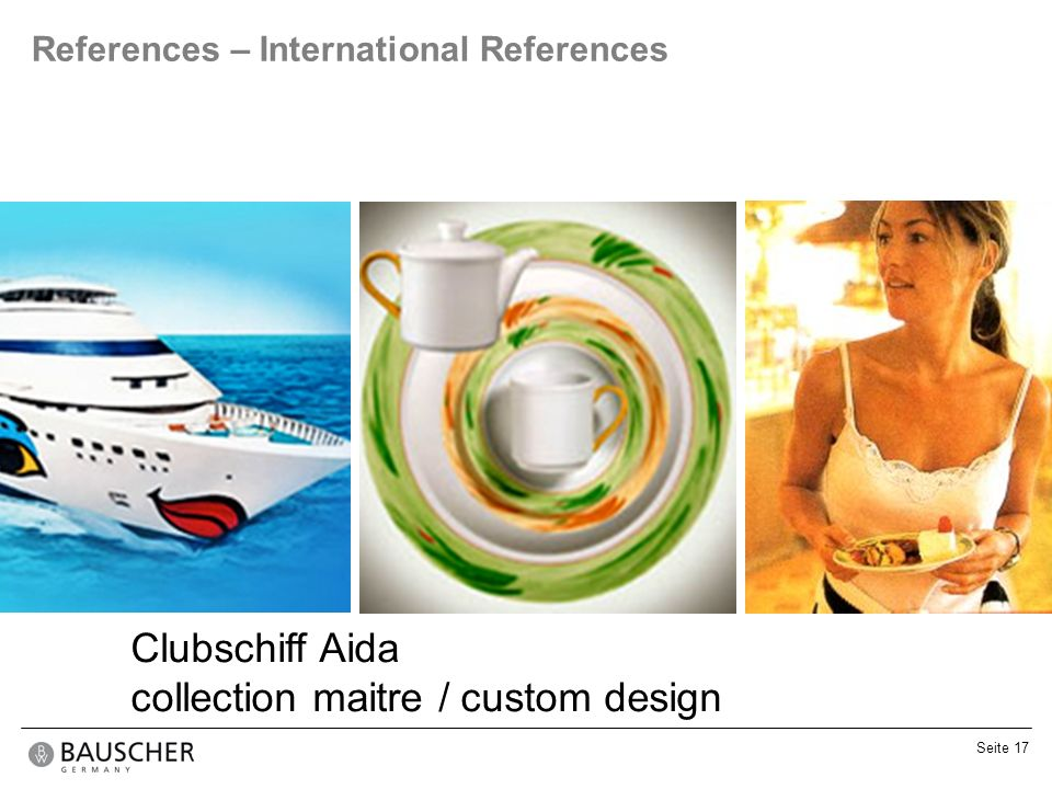 Seite 17 References – International References Clubschiff Aida collection maitre / custom design