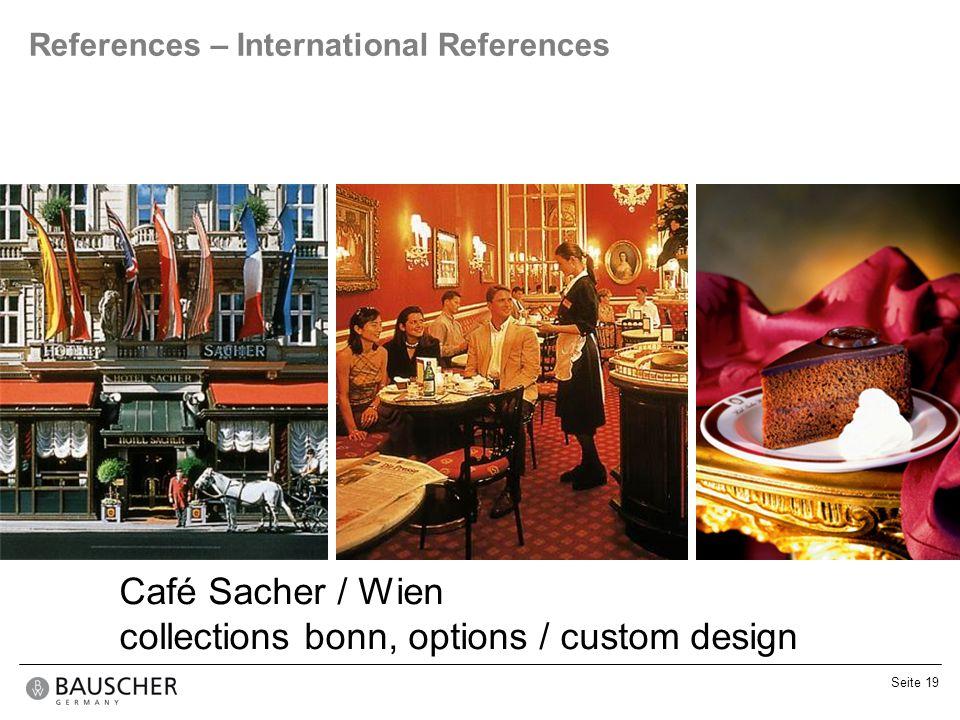 Seite 19 References – International References Café Sacher / Wien collections bonn, options / custom design