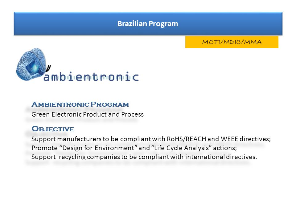Ambientronic Program Green Electronic Product and Process O bjective Support manufacturers to be compliant with RoHS/REACH and WEEE directives; Promot
