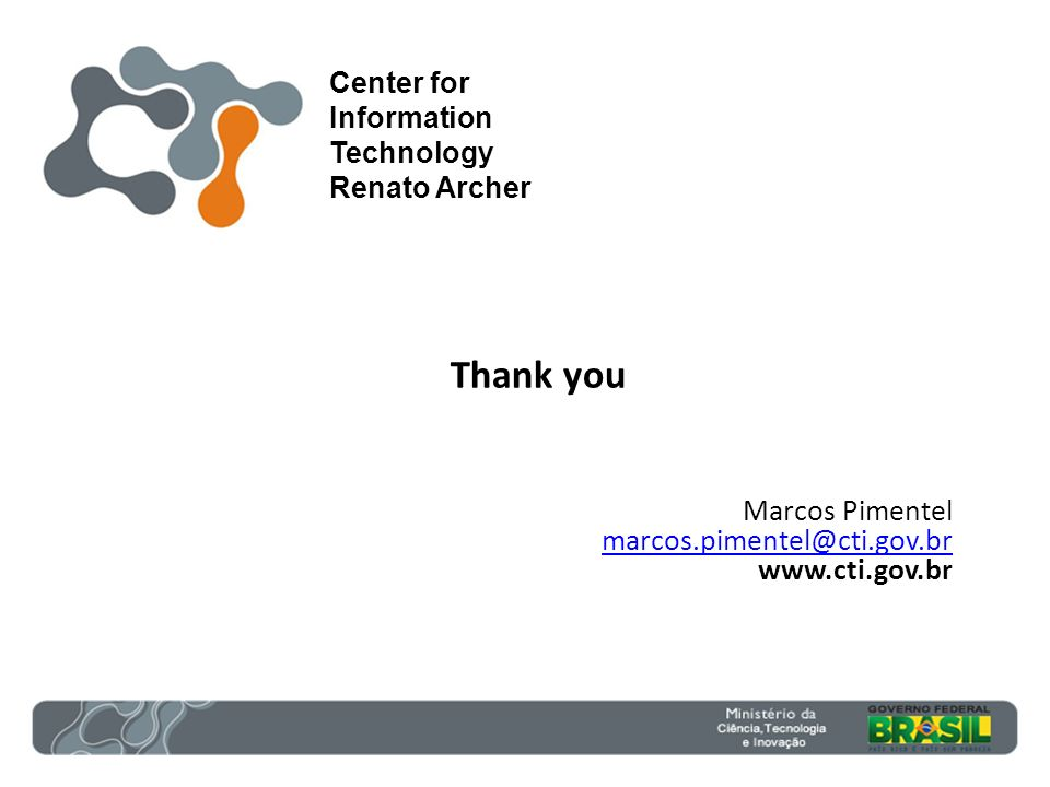 Thank you Marcos Pimentel marcos.pimentel@cti.gov.br marcos.pimentel@cti.gov.br www.cti.gov.br Center for Information Technology Renato Archer