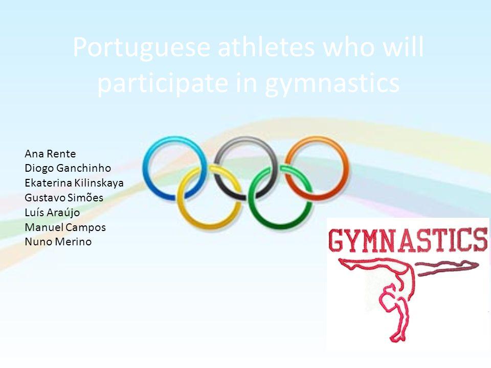 Portuguese athletes who will participate in gymnastics Ana Rente Diogo Ganchinho Ekaterina Kilinskaya Gustavo Simões Luís Araújo Manuel Campos Nuno Me