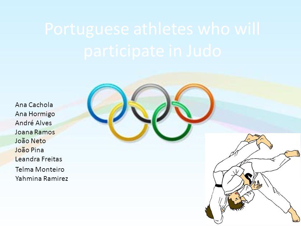 Portuguese athletes who will participate in Judo Ana Cachola Ana Hormigo André Alves Joana Ramos João Neto João Pina Leandra Freitas Telma Monteiro Ya