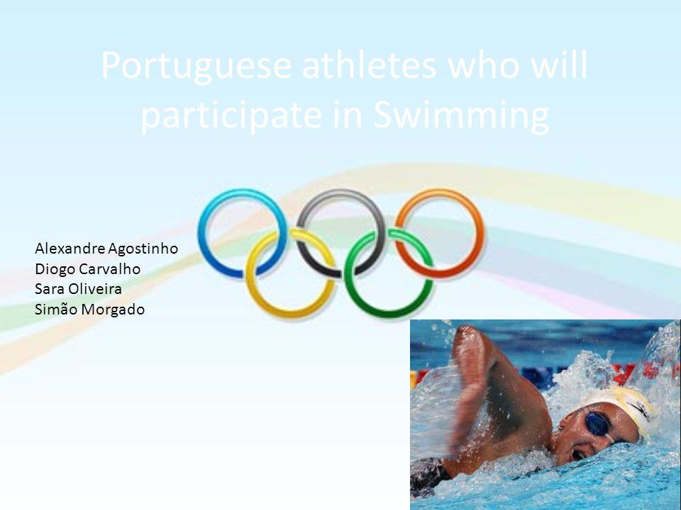 Portuguese athletes who will participate in Swimming Alexandre Agostinho Diogo Carvalho Sara Oliveira Simão Morgado