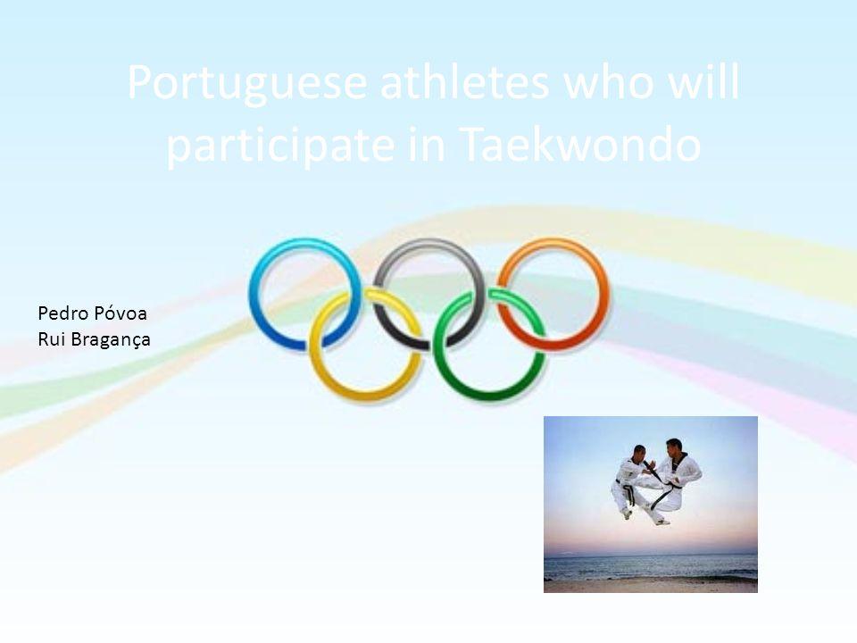 Portuguese athletes who will participate in Taekwondo Pedro Póvoa Rui Bragança