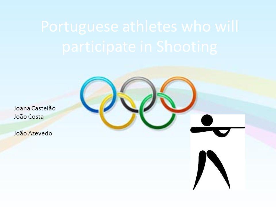 Portuguese athletes who will participate in Shooting Joana Castelão João Costa João Azevedo