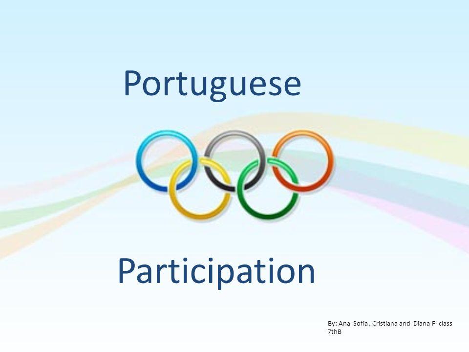 Portuguese Participation By: Ana Sofia, Cristiana and Diana F- class 7thB