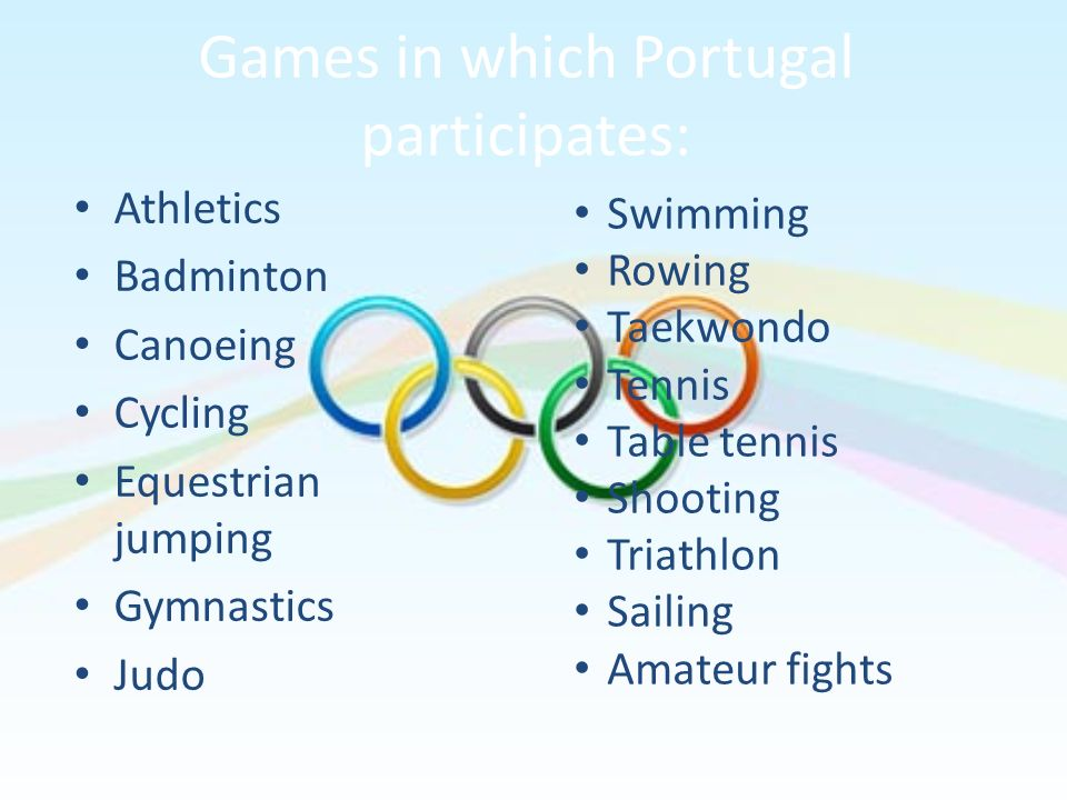 Games in which Portugal participates: Athletics Badminton Canoeing Cycling Equestrian jumping Gymnastics Judo Swimming Rowing Taekwondo Tennis Table t