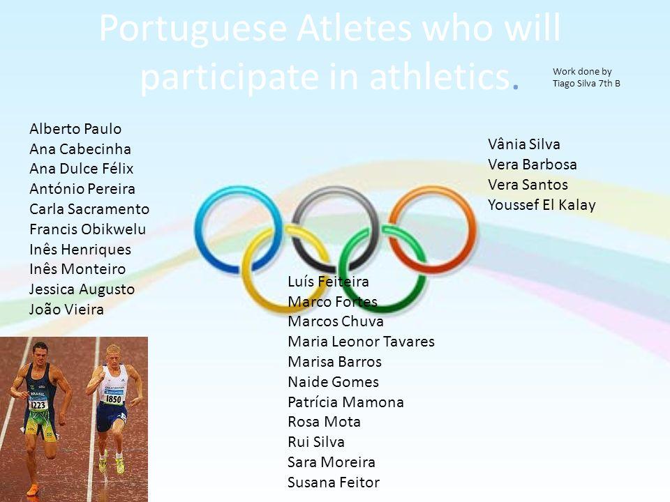 Portuguese Atletes who will participate in athletics. Alberto Paulo Ana Cabecinha Ana Dulce Félix António Pereira Carla Sacramento Francis Obikwelu In