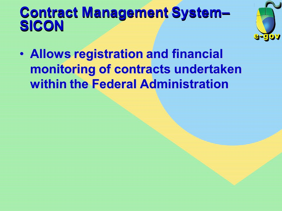 Contract Management System– SICON Allows registration and financial monitoring of contracts undertaken within the Federal AdministrationAllows registr