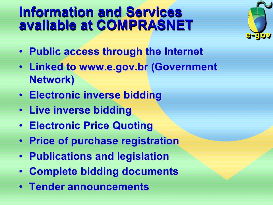 Information and Services available at COMPRASNET Public access through the InternetPublic access through the Internet Linked to www.e.gov.br (Governme