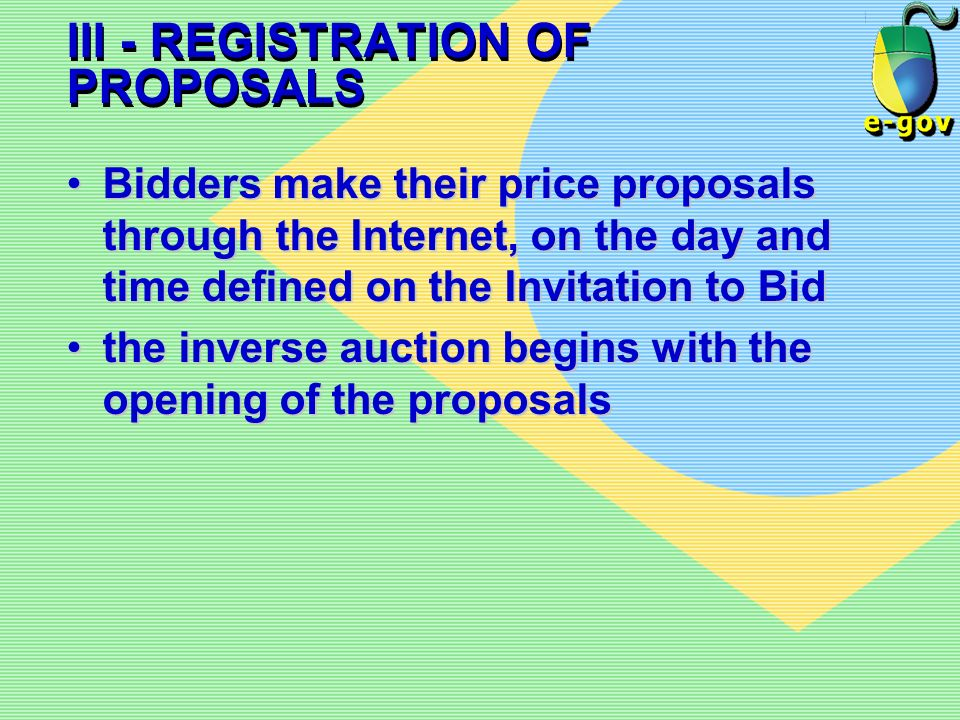III - REGISTRATION OF PROPOSALS Bidders make their price proposals through the Internet, on the day and time defined on the Invitation to BidBidders m