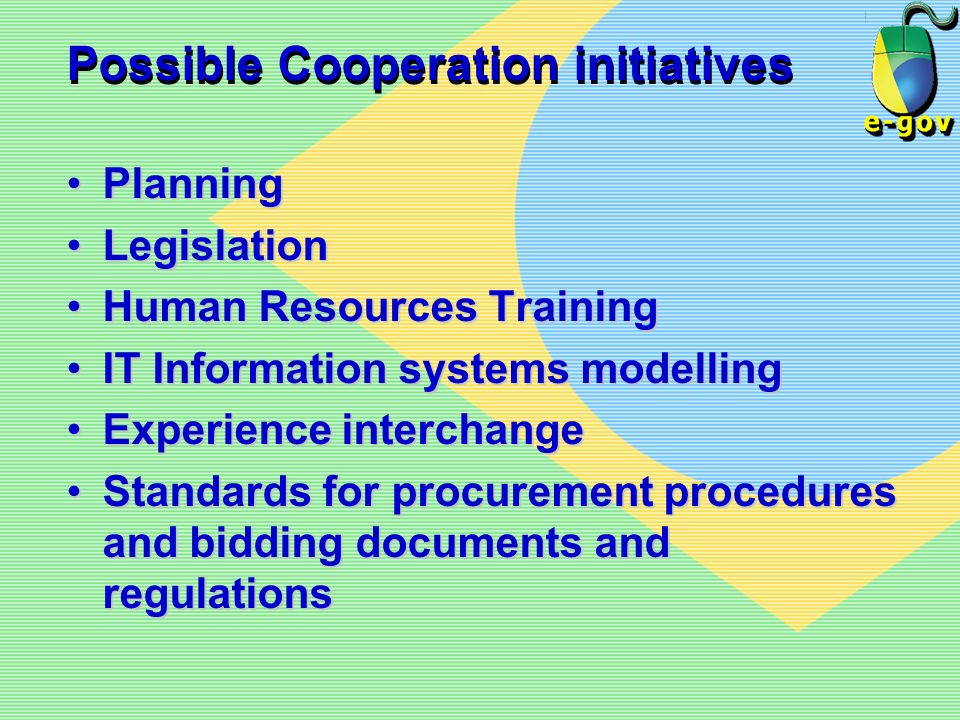 Possible Cooperation initiatives PlanningPlanning LegislationLegislation Human Resources TrainingHuman Resources Training IT Information systems model