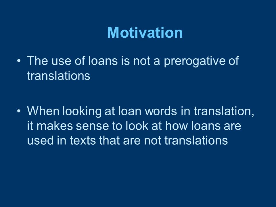 Motivation The use of loans is not a prerogative of translations When looking at loan words in translation, it makes sense to look at how loans are us