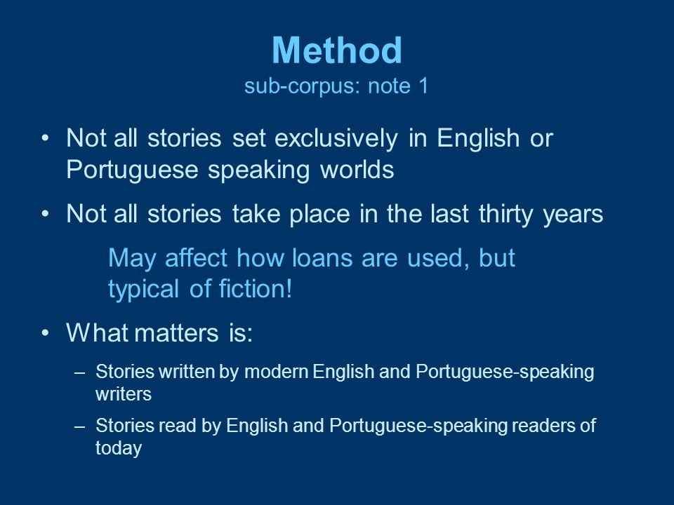Method sub-corpus: note 1 Not all stories set exclusively in English or Portuguese speaking worlds Not all stories take place in the last thirty years