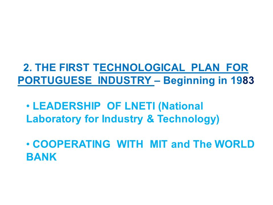 2. THE FIRST TECHNOLOGICAL PLAN FOR PORTUGUESE INDUSTRY – Beginning in 1983 LEADERSHIP OF LNETI (National Laboratory for Industry & Technology) COOPER