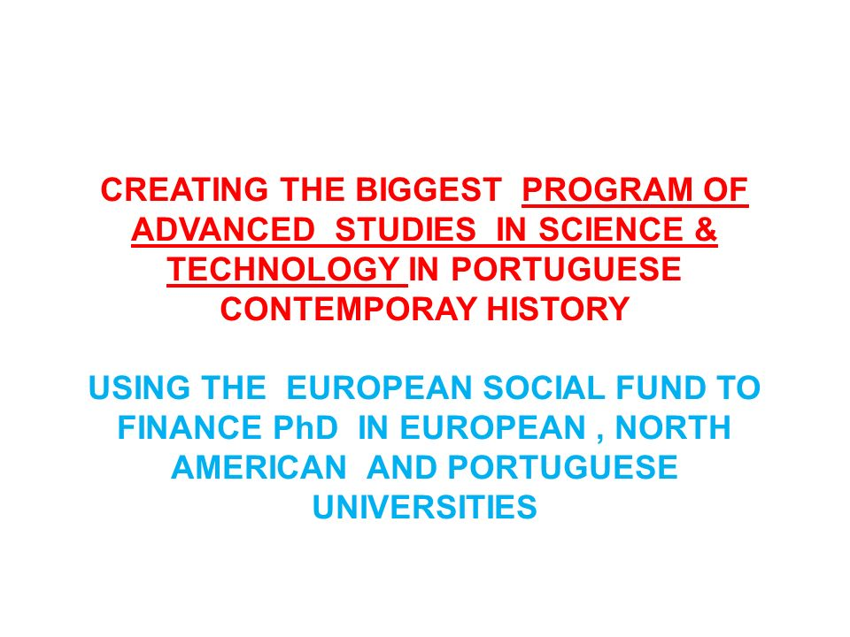 CREATING THE BIGGEST PROGRAM OF ADVANCED STUDIES IN SCIENCE & TECHNOLOGY IN PORTUGUESE CONTEMPORAY HISTORY USING THE EUROPEAN SOCIAL FUND TO FINANCE P