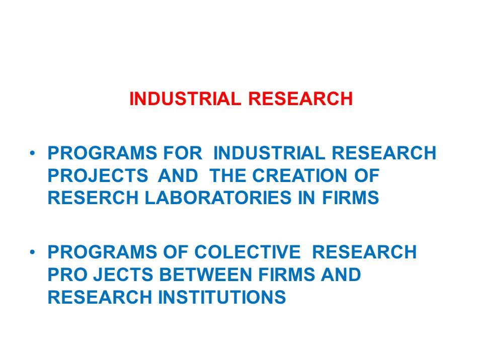 INDUSTRIAL RESEARCH PROGRAMS FOR INDUSTRIAL RESEARCH PROJECTS AND THE CREATION OF RESERCH LABORATORIES IN FIRMS PROGRAMS OF COLECTIVE RESEARCH PRO JEC