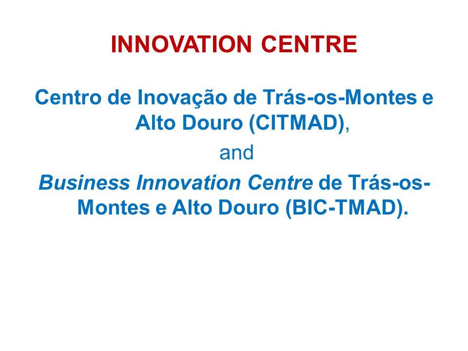 INNOVATION CENTRE Centro de Inovação de Trás-os-Montes e Alto Douro (CITMAD), and Business Innovation Centre de Trás-os- Montes e Alto Douro (BIC-TMAD