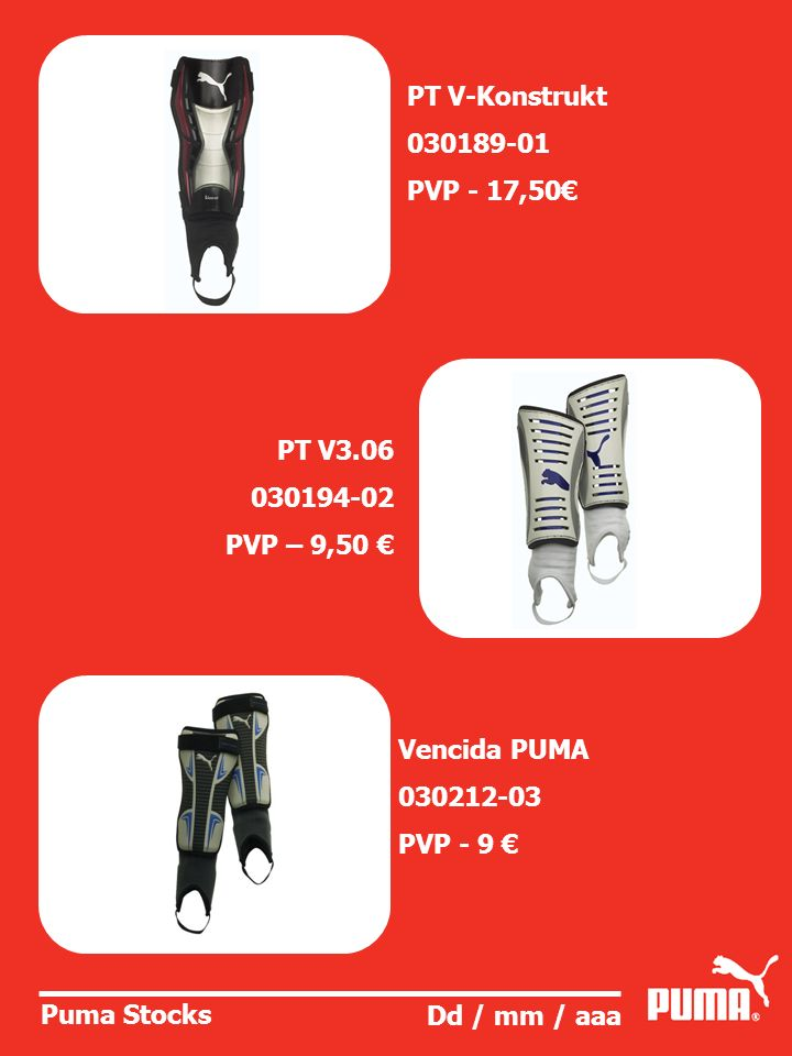 Puma Stocks Dd / mm / aaa PT V-Konstrukt 030189-01 PVP - 17,50 PT V3.06 030194-02 PVP – 9,50 Vencida PUMA 030212-03 PVP - 9