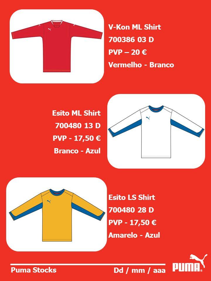 Puma Stocks Dd / mm / aaa Esito ML Shirt 700480 13 D PVP - 17,50 Branco - Azul V-Kon ML Shirt 700386 03 D PVP – 20 Vermelho - Branco Esito LS Shirt 70