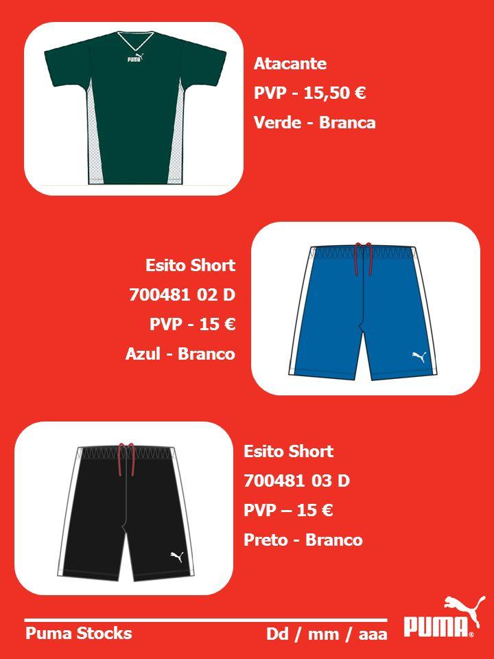 Puma Stocks Dd / mm / aaa Atacante PVP - 15,50 Verde - Branca Esito Short 700481 02 D PVP - 15 Azul - Branco Esito Short 700481 03 D PVP – 15 Preto -