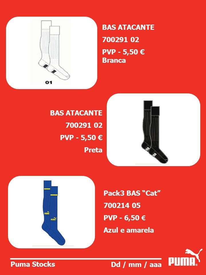 Puma Stocks Dd / mm / aaa BAS ATACANTE 700291 02 PVP - 5,50 Preta Pack3 BAS Cat 700214 05 PVP - 6,50 Azul e amarela BAS ATACANTE 700291 02 PVP - 5,50