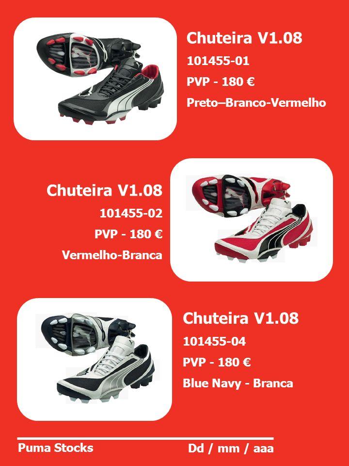 Puma Stocks Dd / mm / aaa Chuteira V1.08 101455-02 PVP - 180 Vermelho-Branca Chuteira V1.08 101455-04 PVP - 180 Blue Navy - Branca Chuteira V1.08 1014