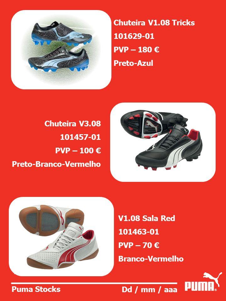 Puma Stocks Dd / mm / aaa Chuteira V3.08 101457-01 PVP – 100 Preto-Branco-Vermelho Chuteira V1.08 Tricks 101629-01 PVP – 180 Preto-Azul V1.08 Sala Red