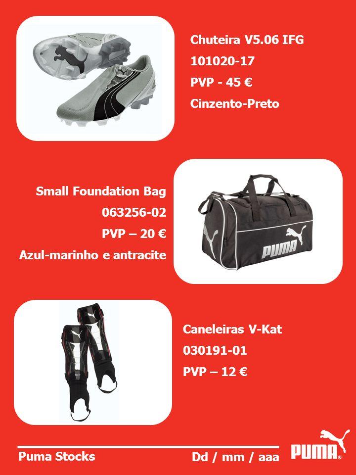 Puma Stocks Dd / mm / aaa Chuteira V5.06 IFG 101020-17 PVP - 45 Cinzento-Preto Small Foundation Bag 063256-02 PVP – 20 Azul-marinho e antracite Canele