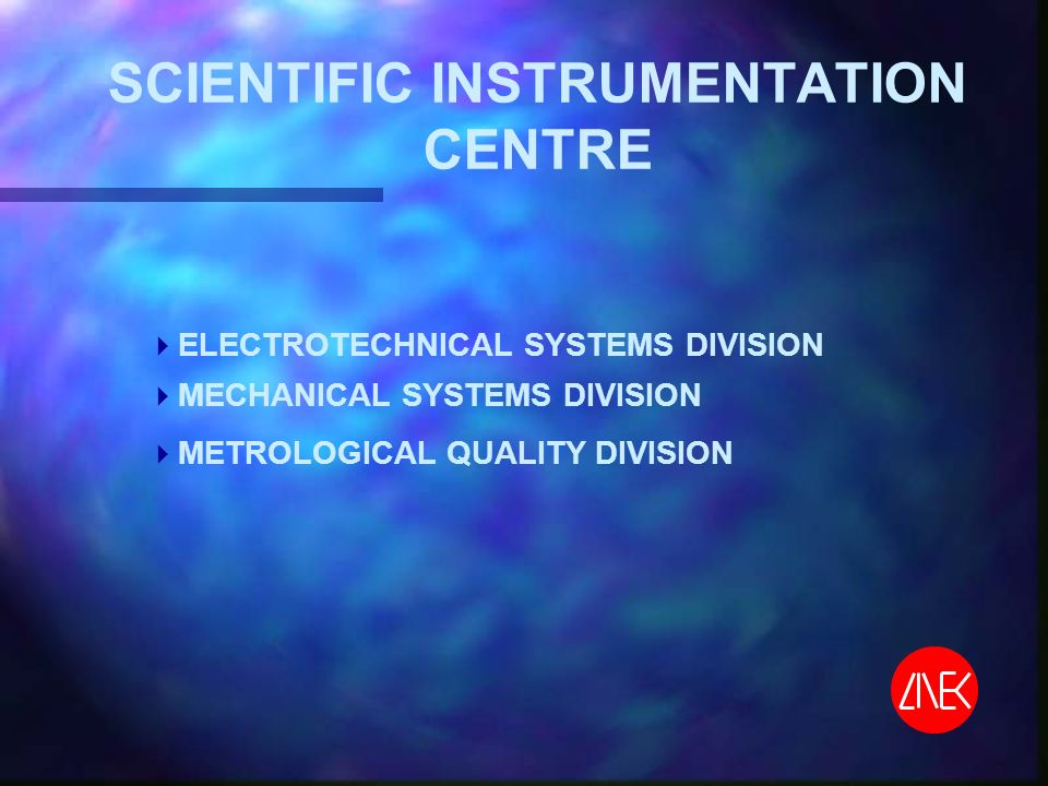 SCIENTIFIC INSTRUMENTATION CENTRE ELECTROTECHNICAL SYSTEMS DIVISION MECHANICAL SYSTEMS DIVISION METROLOGICAL QUALITY DIVISION