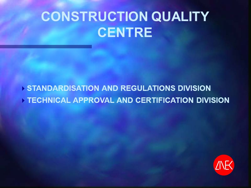CONSTRUCTION QUALITY CENTRE STANDARDISATION AND REGULATIONS DIVISION TECHNICAL APPROVAL AND CERTIFICATION DIVISION