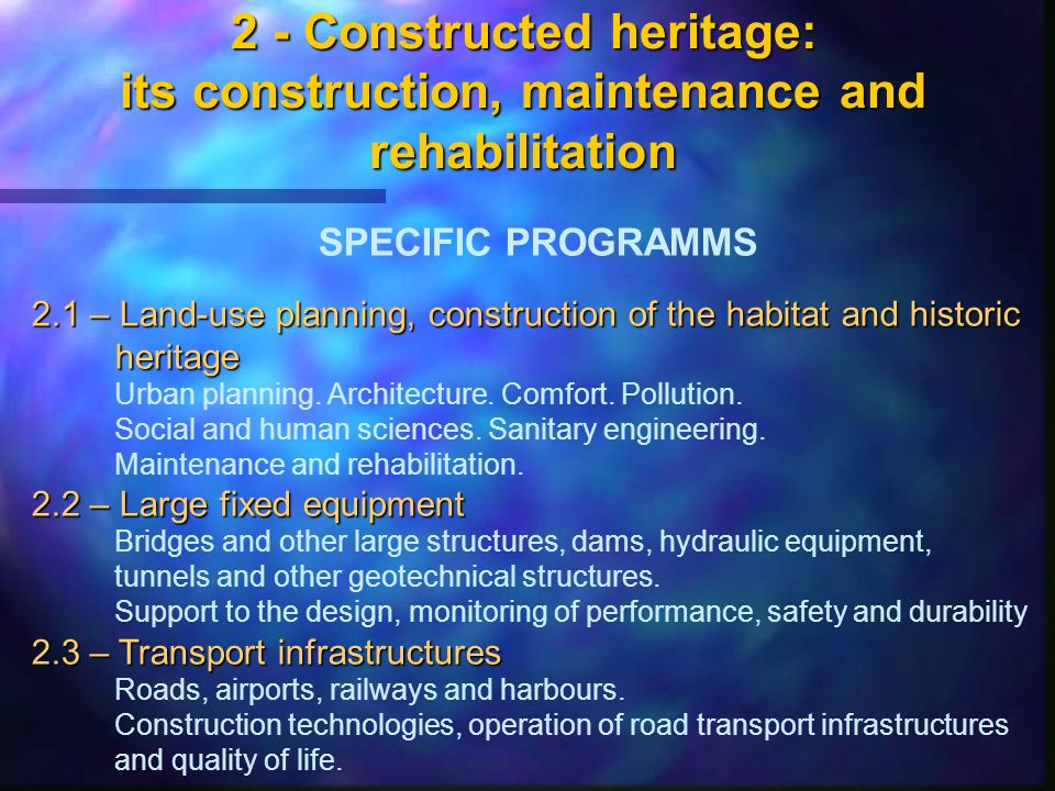 2 - Constructed heritage: its construction, maintenance and rehabilitation SPECIFIC PROGRAMMS 2.1 – Land-use planning, construction of the habitat and historic heritage Urban planning.