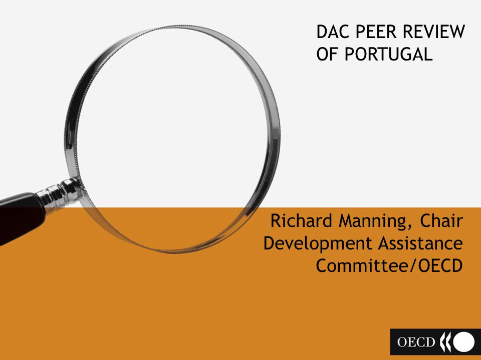 DAC PEER REVIEW OF PORTUGAL Richard Manning, Chair Development Assistance Committee/OECD