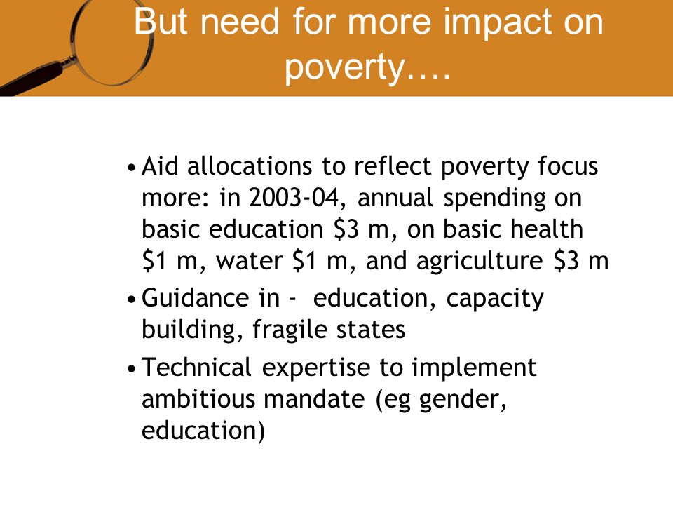 But need for more impact on poverty…. Aid allocations to reflect poverty focus more: in 2003-04, annual spending on basic education $3 m, on basic hea