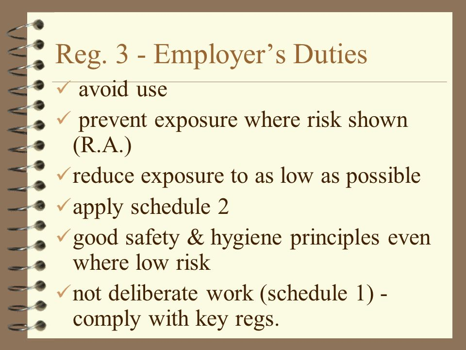 Reg. 3 - Employers Duties avoid use prevent exposure where risk shown (R.A.) reduce exposure to as low as possible apply schedule 2 good safety & hygi