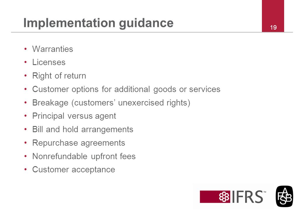 Implementation guidance Warranties Licenses Right of return Customer options for additional goods or services Breakage (customers unexercised rights)