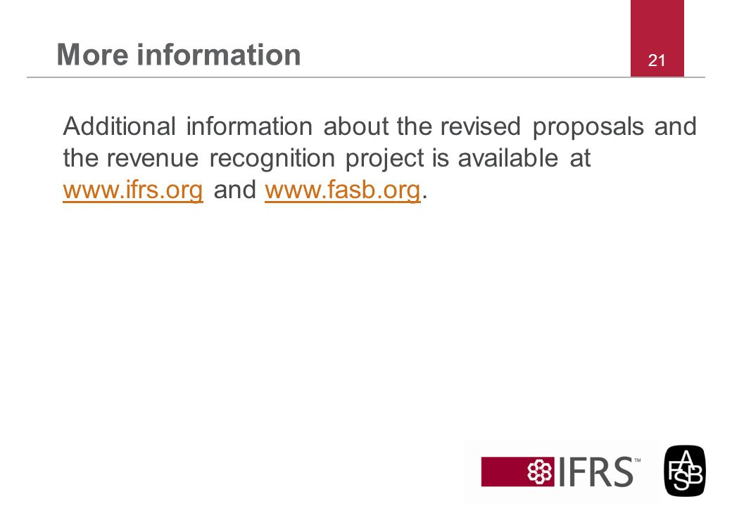 More information Additional information about the revised proposals and the revenue recognition project is available at www.ifrs.org and www.fasb.org.