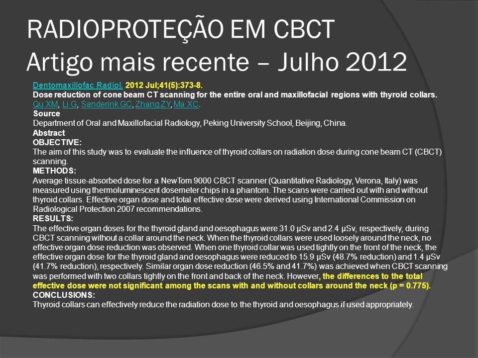 RADIOPROTEÇÃO EM CBCT Artigo mais recente – Julho 2012 Dentomaxillofac Radiol.Dentomaxillofac Radiol. 2012 Jul;41(5):373-8. Dose reduction of cone bea