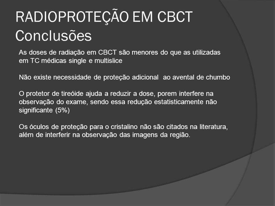 RADIOPROTEÇÃO EM CBCT Conclusões As doses de radiação em CBCT são menores do que as utilizadas em TC médicas single e multislice Não existe necessidad