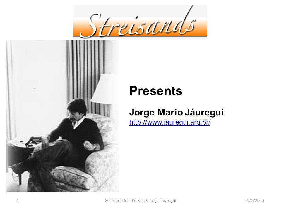 Streisand Inc. Presents Jorge Jauregui111/1/2013 Presents Jorge Mario Jáuregui http://www.jauregui.arq.br/