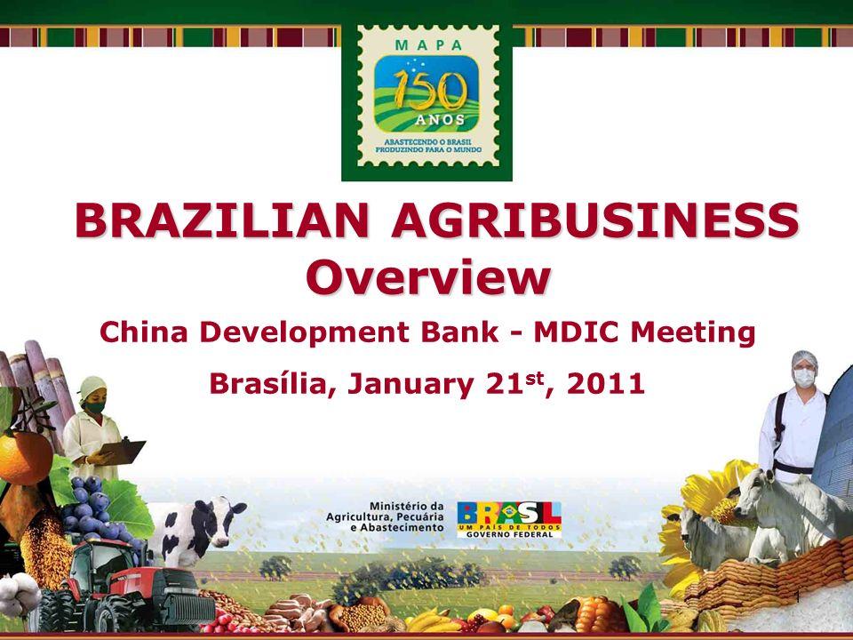 1 BRAZILIAN AGRIBUSINESS BRAZILIAN AGRIBUSINESSOverview China Development Bank - MDIC Meeting Brasília, January 21 st, 2011
