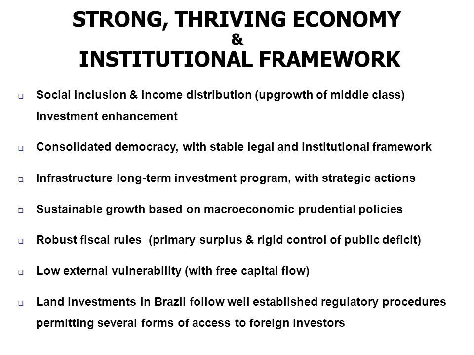 STRONG, THRIVING ECONOMY & INSTITUTIONAL FRAMEWORK Social inclusion & income distribution (upgrowth of middle class) Investment enhancement Consolidat