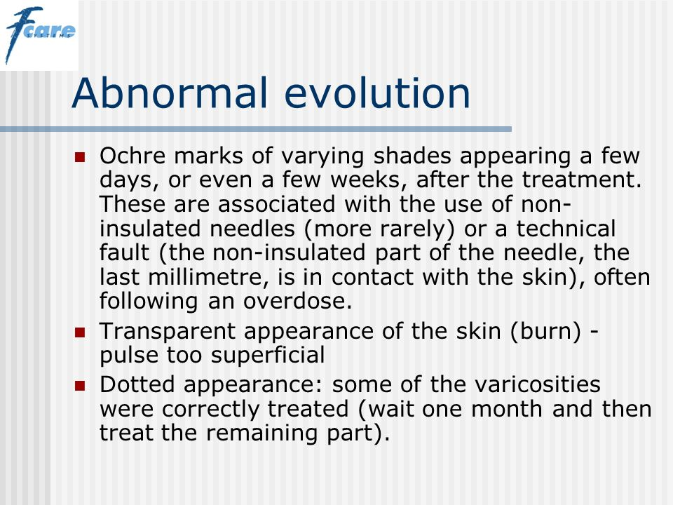 Abnormal evolution Ochre marks of varying shades appearing a few days, or even a few weeks, after the treatment. These are associated with the use of