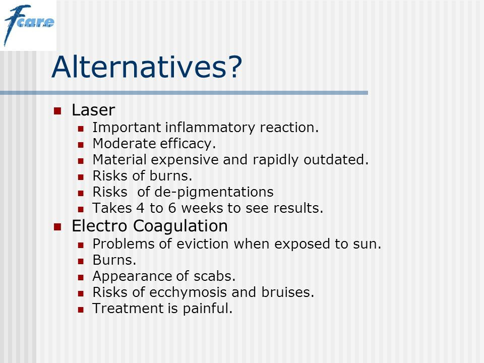 Alternatives? Laser Important inflammatory reaction. Moderate efficacy. Material expensive and rapidly outdated. Risks of burns. Risks of de-pigmentat