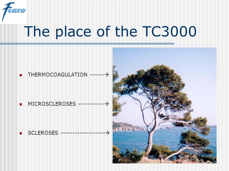 The place of the TC3000 THERMOCOAGULATION ------ MICROSCLEROSES ----------- SCLEROSES -------------------